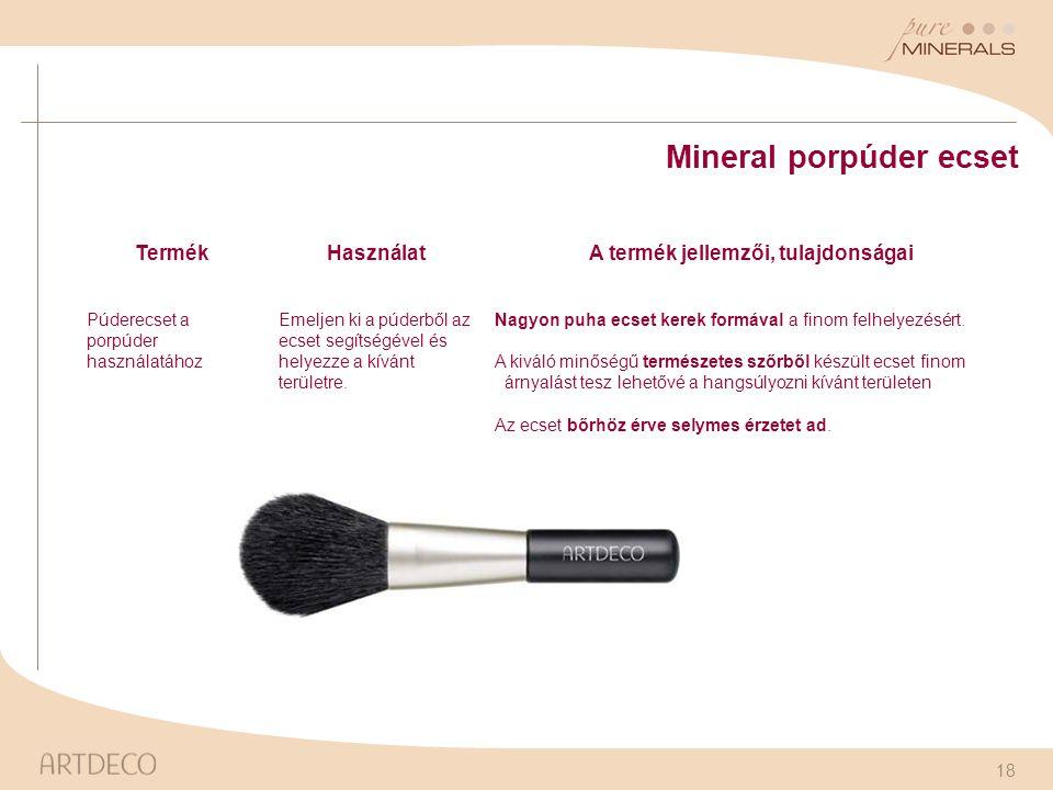 18 Mineral porpúder ecset TermékHasználatA termék jellemzői, tulajdonságai Púderecset a porpúder használatához Emeljen ki a púderből az ecset segítség