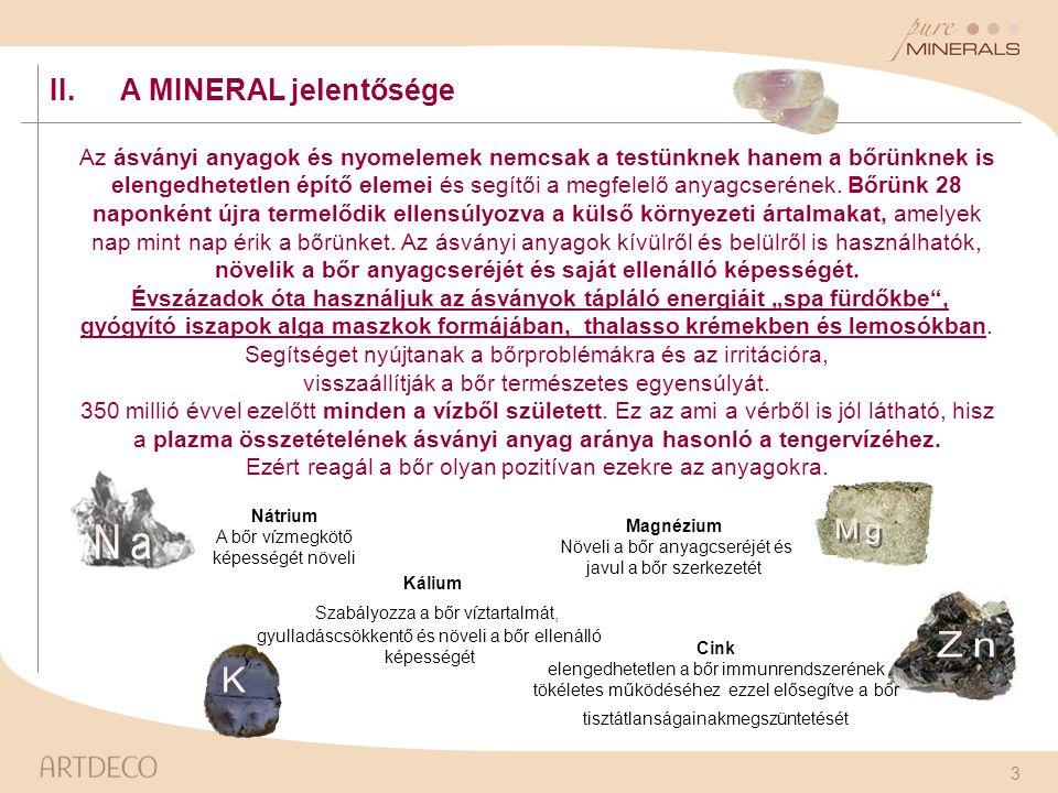 3 II.A MINERAL jelentősége Az ásványi anyagok és nyomelemek nemcsak a testünknek hanem a bőrünknek is elengedhetetlen építő elemei és segítői a megfel