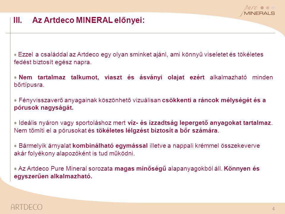 4 III.Az Artdeco MINERAL előnyei:  Ezzel a családdal az Artdeco egy olyan sminket ajánl, ami könnyű viseletet és tökéletes fedést biztosít egész napr