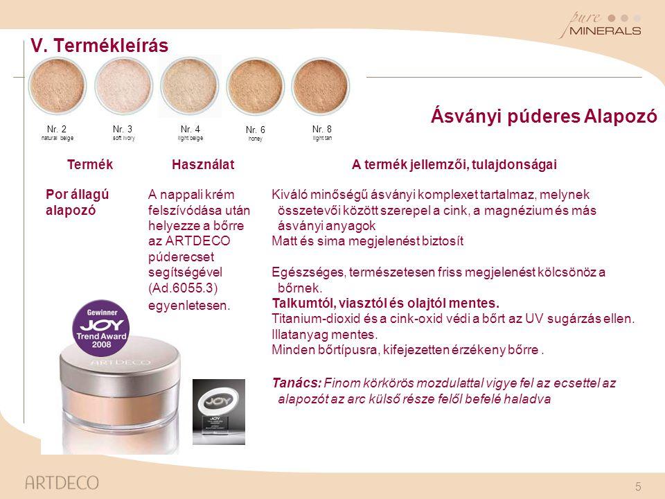 5 Ásványi púderes Alapozó TermékHasználatA termék jellemzői, tulajdonságai Por állagú alapozó A nappali krém felszívódása után helyezze a bőrre az ART
