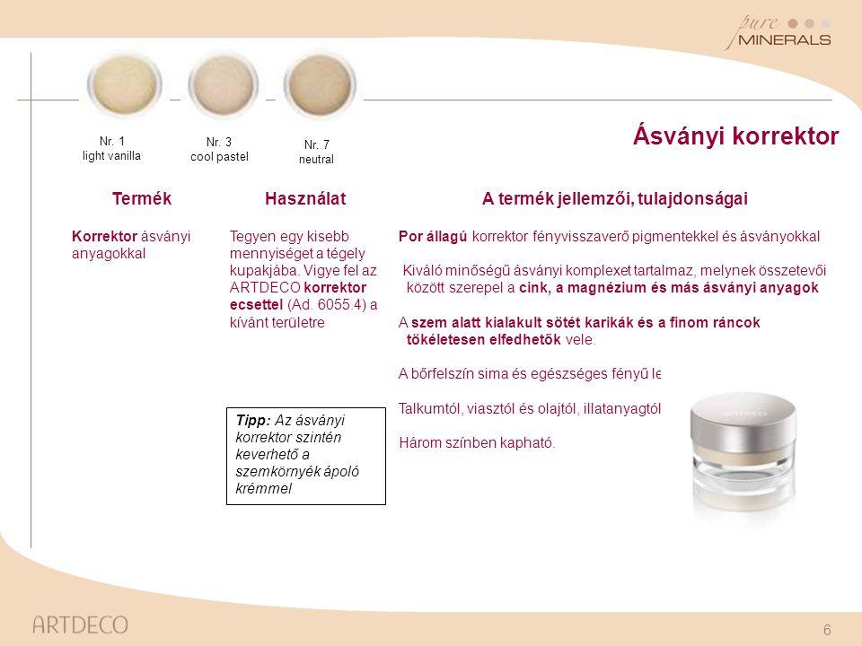 6 Ásványi korrektor TermékHasználatA termék jellemzői, tulajdonságai Korrektor ásványi anyagokkal Tegyen egy kisebb mennyiséget a tégely kupakjába. Vi