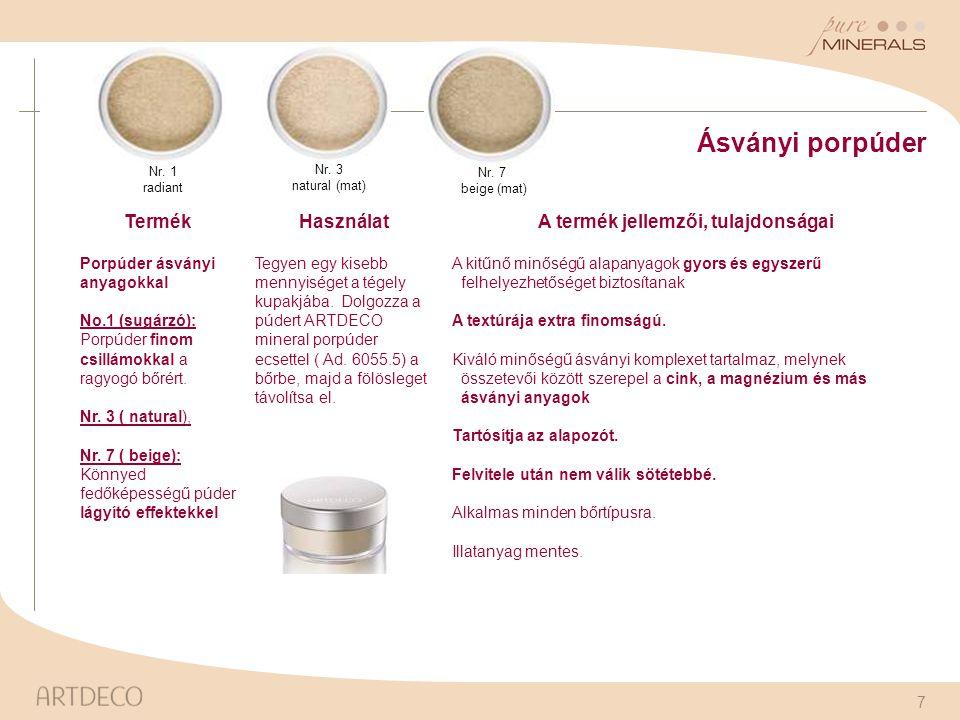 7 Nr. 1 radiant Nr. 3 natural (mat) Ásványi porpúder TermékHasználatA termék jellemzői, tulajdonságai Porpúder ásványi anyagokkal No.1 (sugárzó): Porp