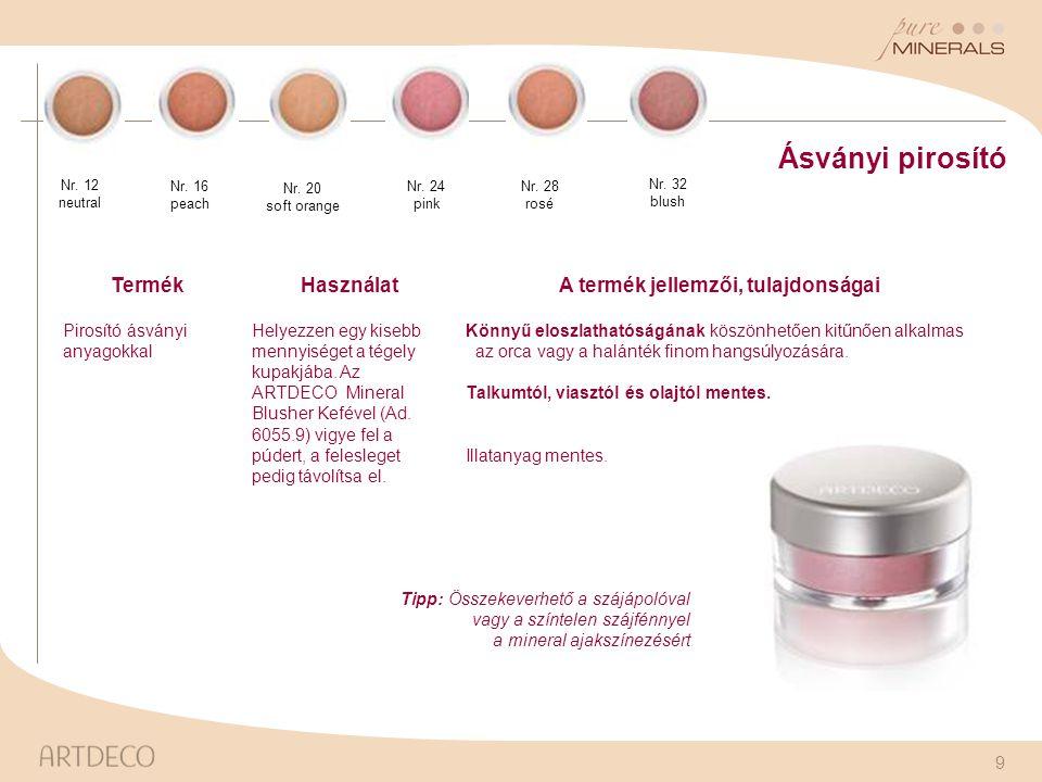 9 Ásványi pirosító TermékHasználatA termék jellemzői, tulajdonságai Pirosító ásványi anyagokkal Helyezzen egy kisebb mennyiséget a tégely kupakjába. A