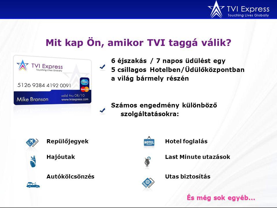 Mit kap Ön, amikor TVI taggá válik? 6 éjszakás / 7 napos üdülést egy 5 csillagos Hotelben/Üdülőközpontban a világ bármely részén Számos engedmény külö