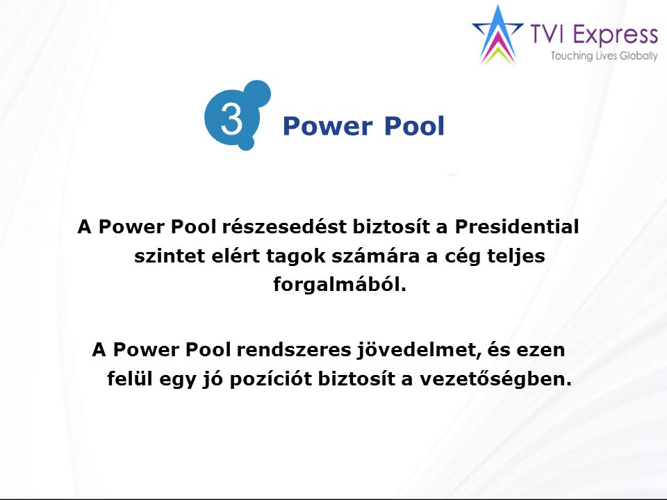 A Power Pool részesedést biztosít a Presidential szintet elért tagok számára a cég teljes forgalmából. A Power Pool rendszeres jövedelmet, és ezen fel