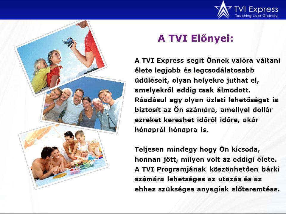 A TVI Előnyei: A TVI Express segít Önnek valóra váltani élete legjobb és legcsodálatosabb üdüléseit, olyan helyekre juthat el, amelyekről eddig csak á