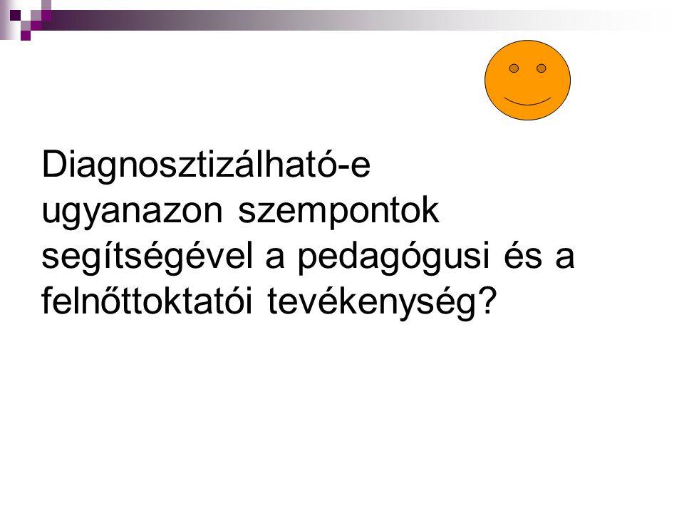 Diagnosztizálható-e ugyanazon szempontok segítségével a pedagógusi és a felnőttoktatói tevékenység?