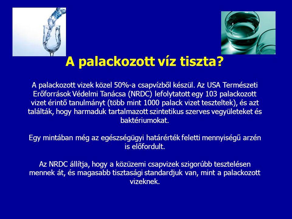 A palackozott víz tiszta.A palackozott vizek közel 50%-a csapvízből készül.