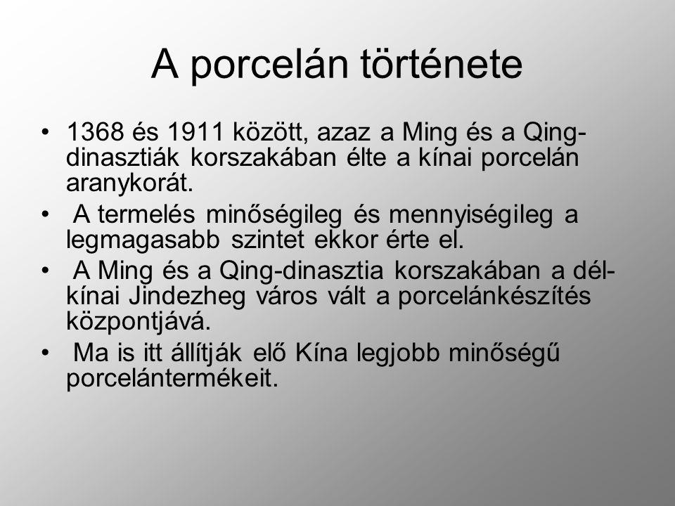 A porcelán története 1368 és 1911 között, azaz a Ming és a Qing- dinasztiák korszakában élte a kínai porcelán aranykorát. A termelés minőségileg és me