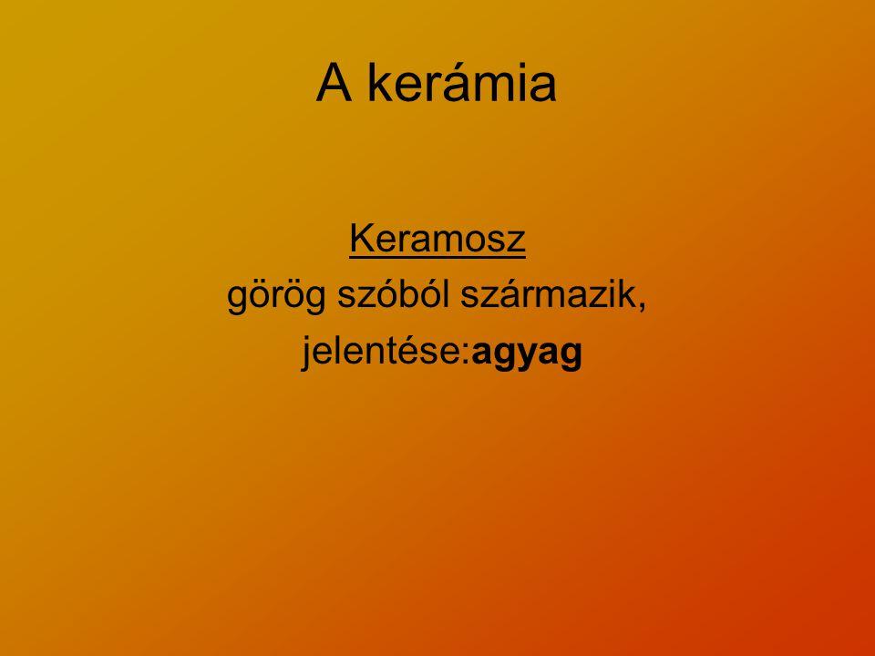 A kerámia Keramosz görög szóból származik, jelentése:agyag