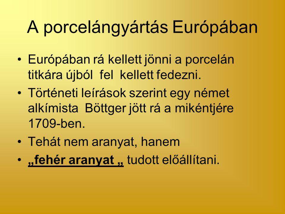 A porcelángyártás Európában Európában rá kellett jönni a porcelán titkára újból fel kellett fedezni. Történeti leírások szerint egy német alkímista Bö