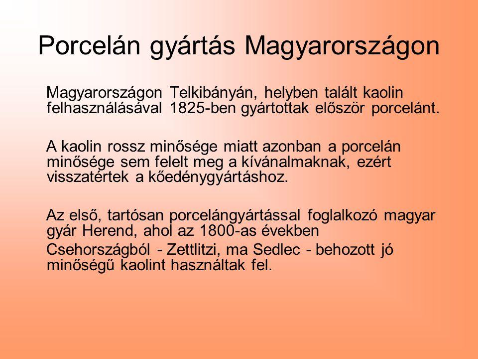 Porcelán gyártás Magyarországon Magyarországon Telkibányán, helyben talált kaolin felhasználásával 1825-ben gyártottak először porcelánt. A kaolin ros