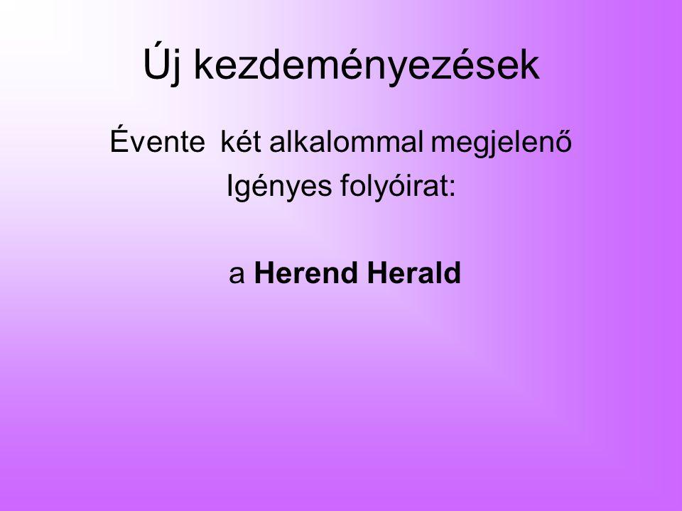 Új kezdeményezések Évente két alkalommal megjelenő Igényes folyóirat: a Herend Herald