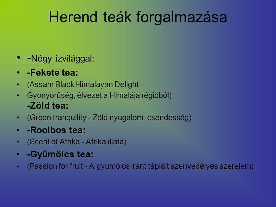 Herend teák forgalmazása - Négy ízvilággal: -Fekete tea: (Assam Black Himalayan Delight - Gyönyörűség, élvezet a Himalája régióból) -Zöld tea: (Green