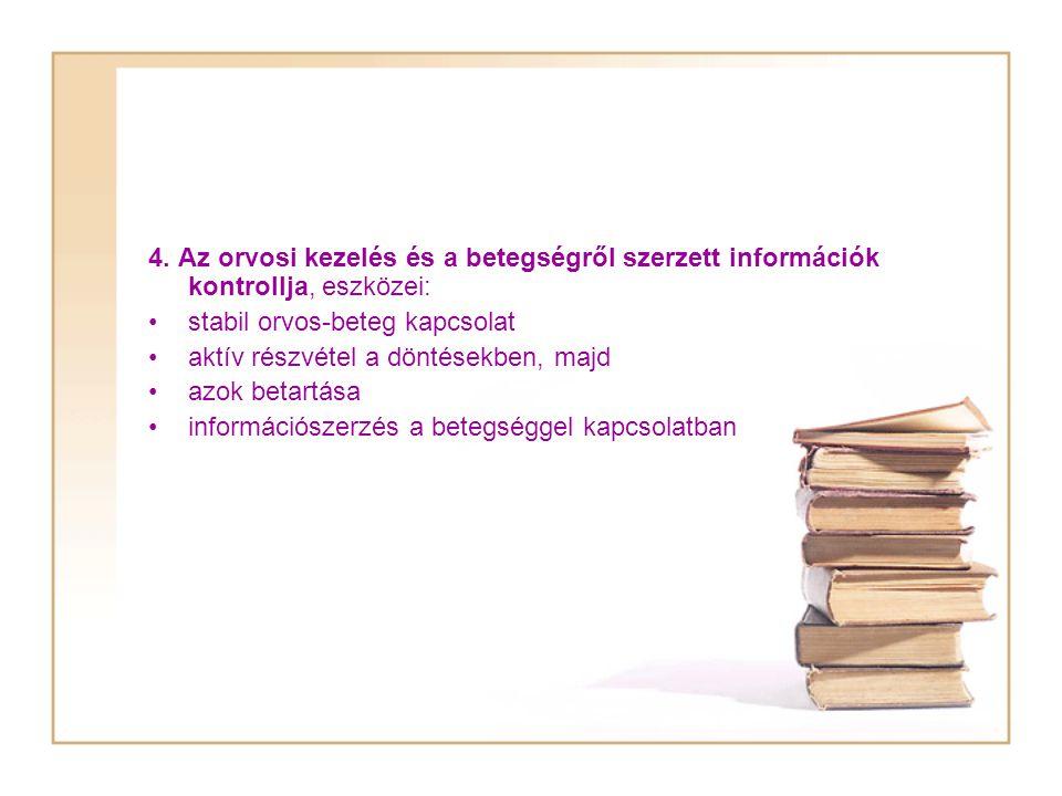 4. Az orvosi kezelés és a betegségről szerzett információk kontrollja, eszközei: stabil orvos-beteg kapcsolat aktív részvétel a döntésekben, majd azok