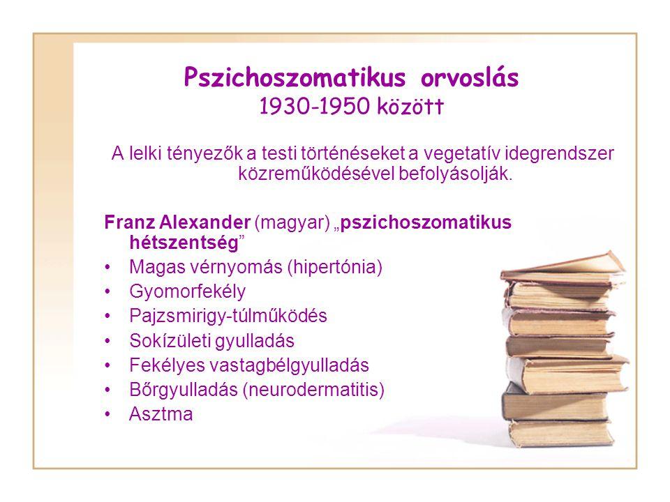 Pszichoszomatikus orvoslás 1930-1950 között A lelki tényezők a testi történéseket a vegetatív idegrendszer közreműködésével befolyásolják.