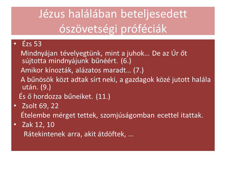 Jézus halálában beteljesedett ószövetségi próféciák Ézs 53 Mindnyájan tévelyegtünk, mint a juhok… De az Úr őt sújtotta mindnyájunk bűnéért.