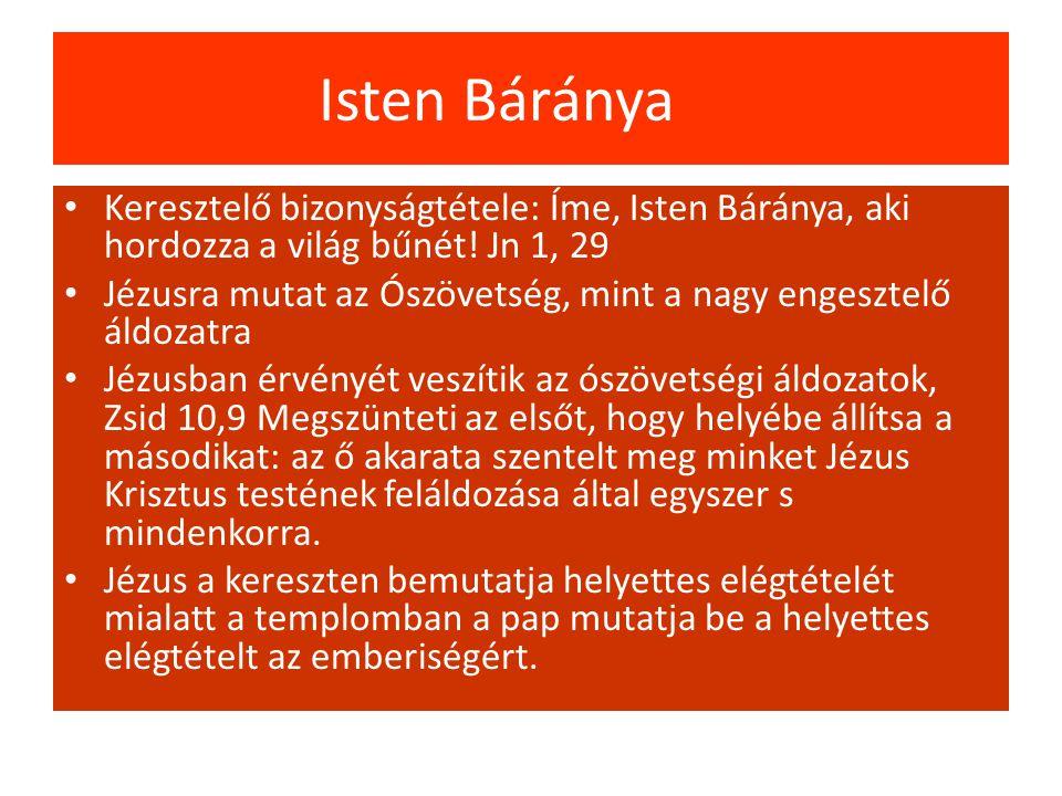 Isten Báránya Keresztelő bizonyságtétele: Íme, Isten Báránya, aki hordozza a világ bűnét! Jn 1, 29 Jézusra mutat az Ószövetség, mint a nagy engesztelő