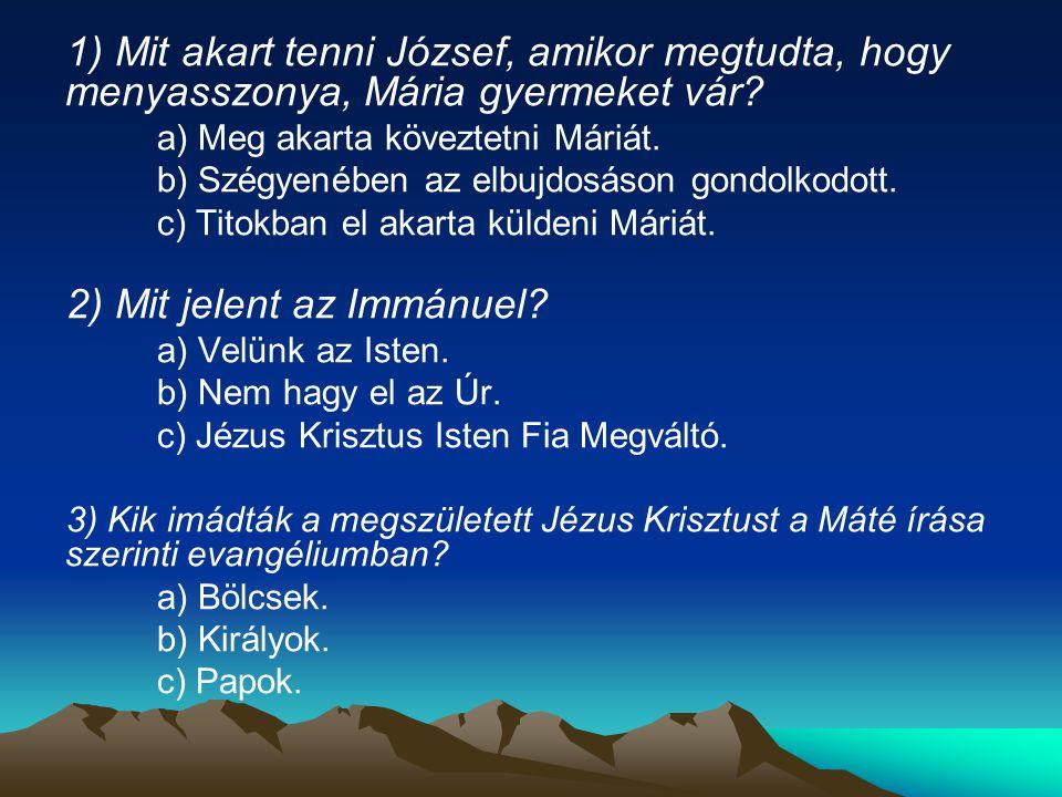 4) Hány látogató érkezett Jézushoz.a) 3. b) 7. c) Nem tudjuk.