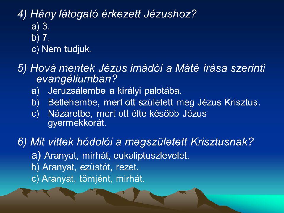 7) Melyik országrészhez tartozott a prófécia szerint Betlehem Jézus születése idején.