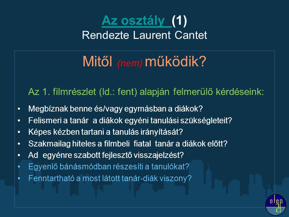 Az osztály Az osztály (1) Rendezte Laurent Cantet Mitől (nem) működik? Az 1. filmrészlet (ld.: fent) alapján felmerülő kérdéseink: Megbíznak benne és/
