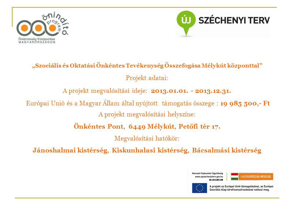 """""""Szociális és Oktatási Önkéntes Tevékenység Összefogása Mélykút központtal"""" Projekt adatai: A projekt megvalósítási ideje: 2013.01.01. - 2013.12.31. E"""