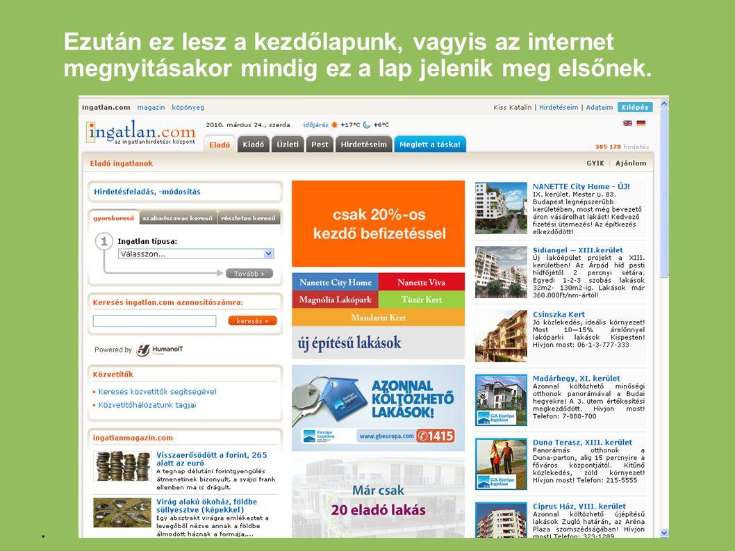 Ezután ez lesz a kezdőlapunk, vagyis az internet megnyitásakor mindig ez a lap jelenik meg elsőnek..