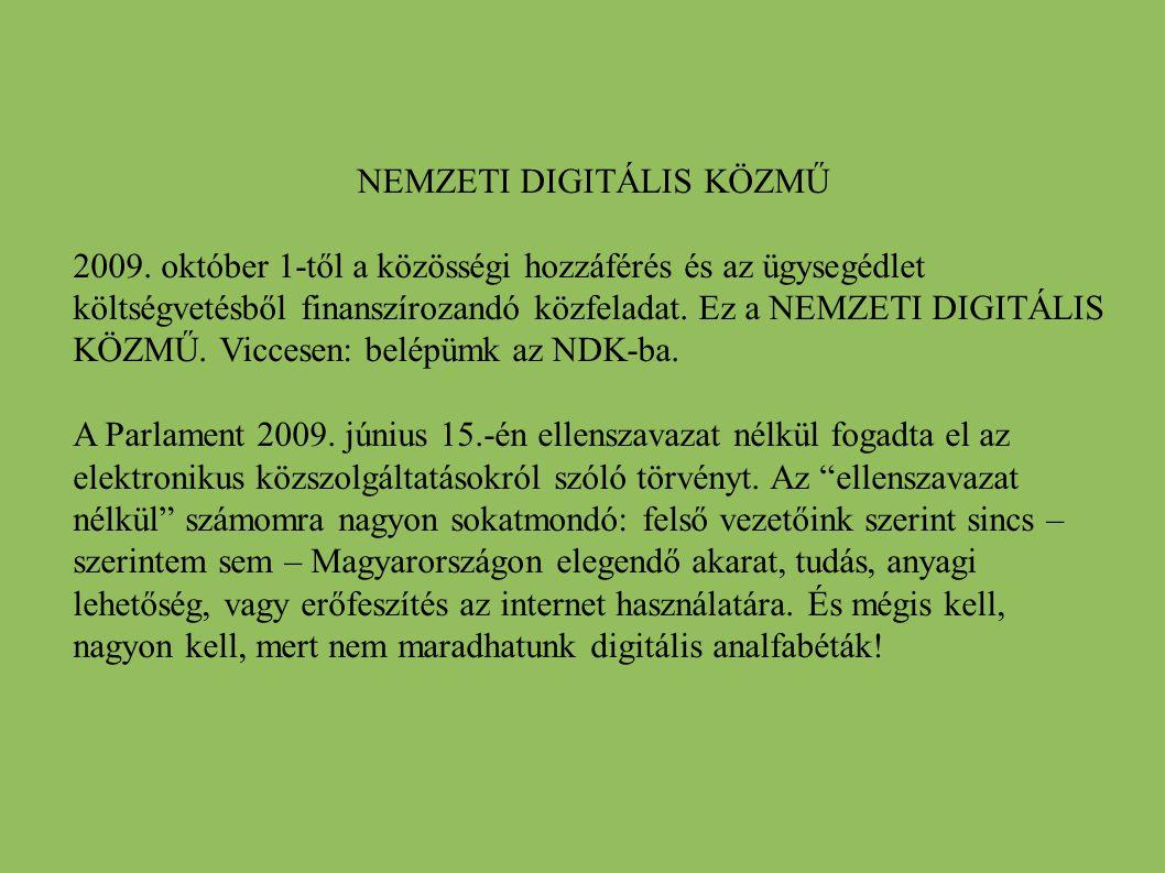 NEMZETI DIGITÁLIS KÖZMŰ 2009. október 1-től a közösségi hozzáférés és az ügysegédlet költségvetésből finanszírozandó közfeladat. Ez a NEMZETI DIGITÁLI
