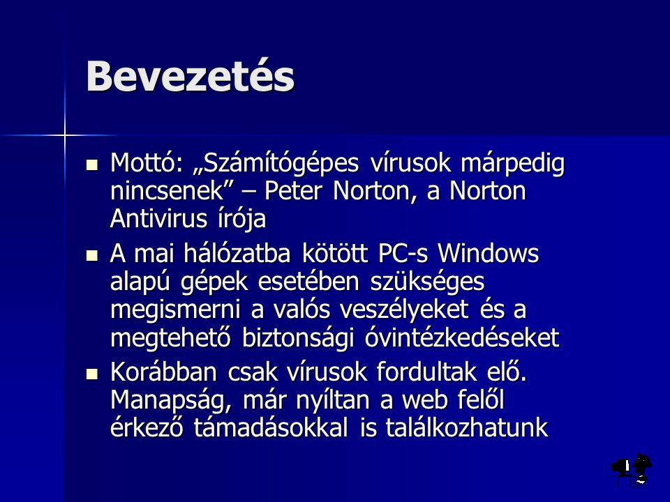 """Bevezetés Mottó: """"Számítógépes vírusok márpedig nincsenek – Peter Norton, a Norton Antivirus írója Mottó: """"Számítógépes vírusok márpedig nincsenek – Peter Norton, a Norton Antivirus írója A mai hálózatba kötött PC-s Windows alapú gépek esetében szükséges megismerni a valós veszélyeket és a megtehető biztonsági óvintézkedéseket A mai hálózatba kötött PC-s Windows alapú gépek esetében szükséges megismerni a valós veszélyeket és a megtehető biztonsági óvintézkedéseket Korábban csak vírusok fordultak elő."""