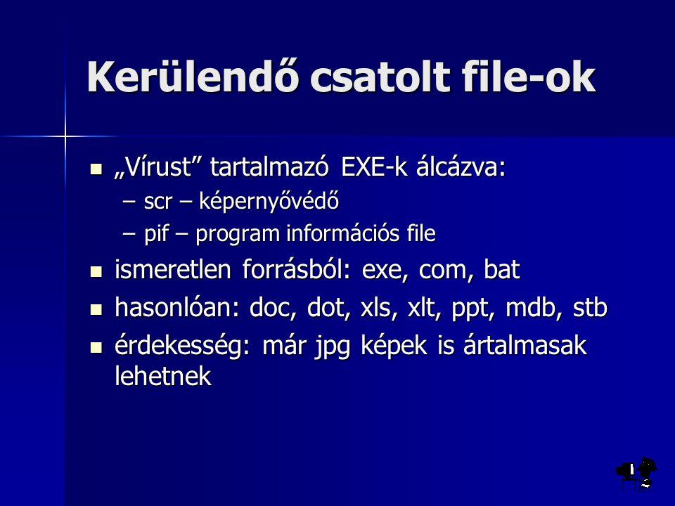"""Kerülendő csatolt file-ok """"Vírust tartalmazó EXE-k álcázva: """"Vírust tartalmazó EXE-k álcázva: –scr – képernyővédő –pif – program információs file ismeretlen forrásból: exe, com, bat ismeretlen forrásból: exe, com, bat hasonlóan: doc, dot, xls, xlt, ppt, mdb, stb hasonlóan: doc, dot, xls, xlt, ppt, mdb, stb érdekesség: már jpg képek is ártalmasak lehetnek érdekesség: már jpg képek is ártalmasak lehetnek"""