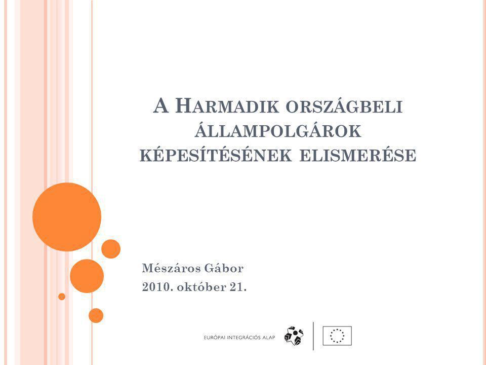 A H ARMADIK ORSZÁGBELI ÁLLAMPOLGÁROK KÉPESÍTÉSÉNEK ELISMERÉSE Mészáros Gábor 2010. október 21.