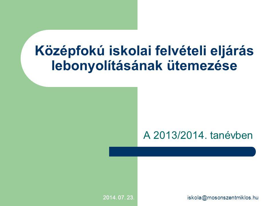 Középfokú iskolai felvételi eljárás lebonyolításának ütemezése A 2013/2014. tanévben 2014. 07. 23.iskola@mosonszentmiklos.hu