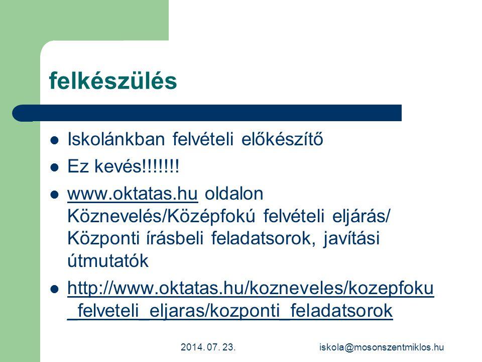 felkészülés Iskolánkban felvételi előkészítő Ez kevés!!!!!!! www.oktatas.hu oldalon Köznevelés/Középfokú felvételi eljárás/ Központi írásbeli feladats