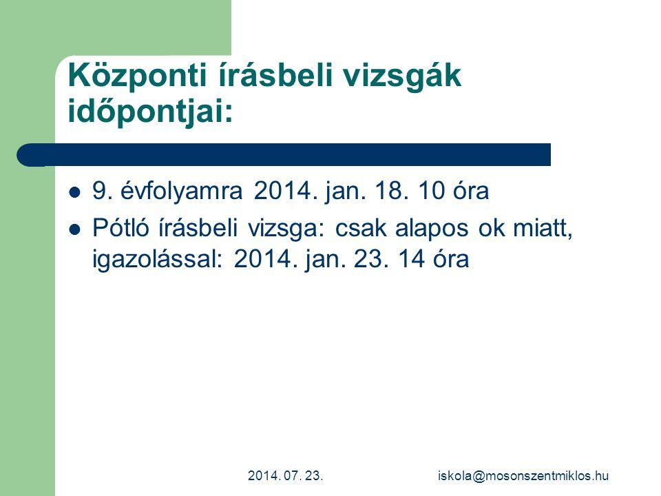 Központi írásbeli vizsgák időpontjai: 9. évfolyamra 2014. jan. 18. 10 óra Pótló írásbeli vizsga: csak alapos ok miatt, igazolással: 2014. jan. 23. 14