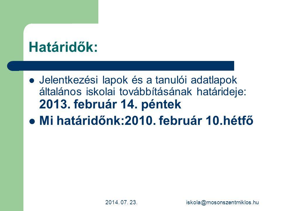 Határidők: Jelentkezési lapok és a tanulói adatlapok általános iskolai továbbításának határideje: 2013. február 14. péntek Mi határidőnk:2010. február