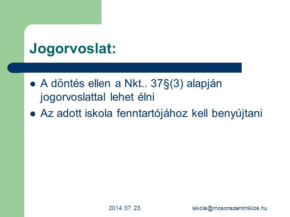 Jogorvoslat: A döntés ellen a Nkt.. 37§(3) alapján jogorvoslattal lehet élni Az adott iskola fenntartójához kell benyújtani 2014. 07. 23.iskola@mosons