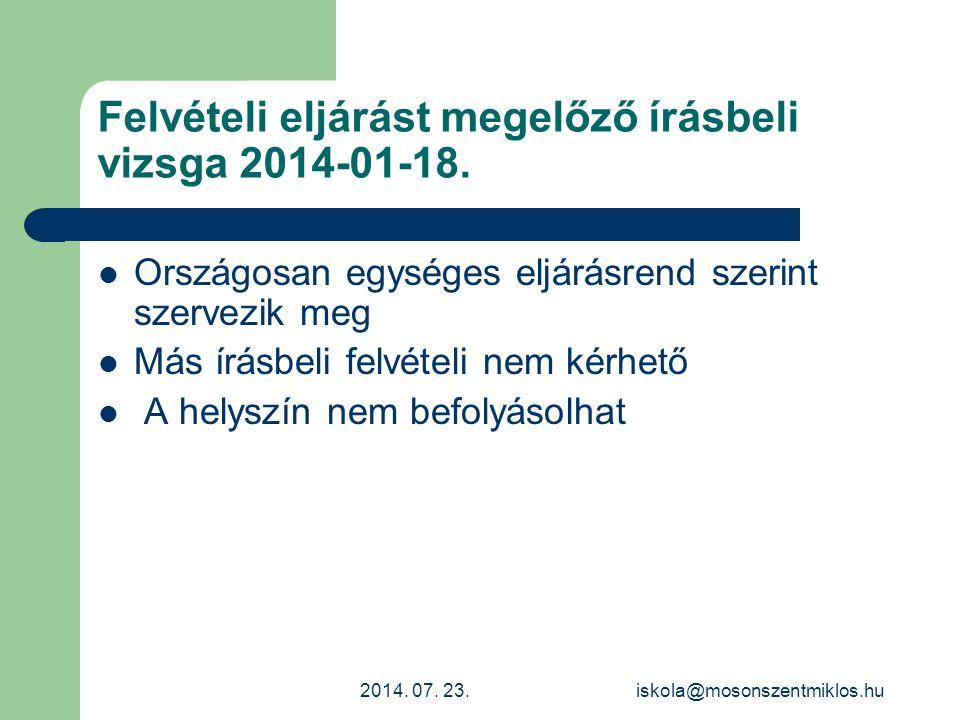 Felvételi eljárást megelőző írásbeli vizsga 2014-01-18. Országosan egységes eljárásrend szerint szervezik meg Más írásbeli felvételi nem kérhető A hel