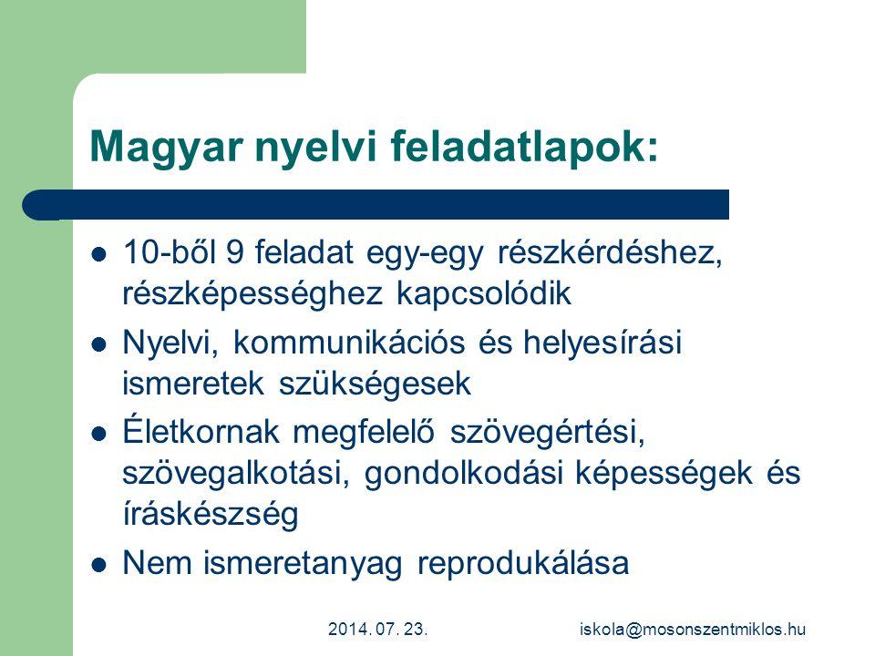 Magyar nyelvi feladatlapok: Az anyanyelvi készségek működésének színvonalát, az alapvető gondolkodási műveletekben való biztonság fokát (felismerés, rendezés, tömörítés, következtetés, véleményalkotás) mérik Szépirodalmi, ismeretterjesztő és köznapi szövegekhez kapcsolódnak 10.