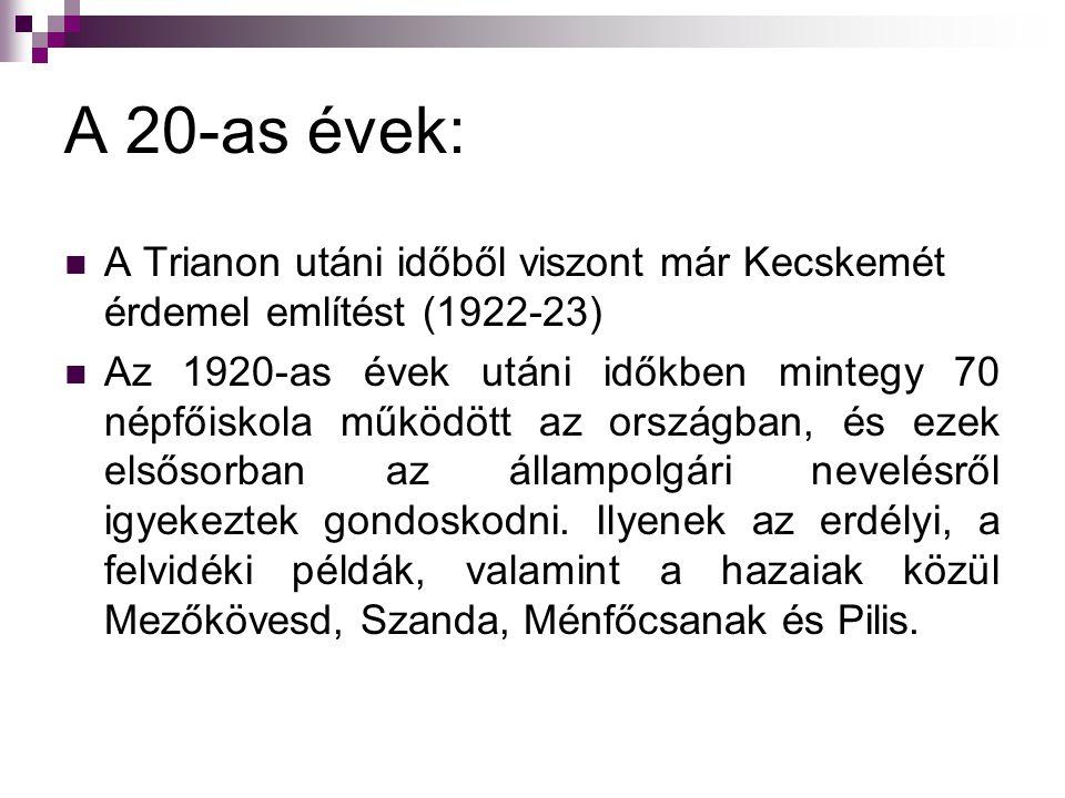 A 20-as évek: A Trianon utáni időből viszont már Kecskemét érdemel említést (1922-23) Az 1920-as évek utáni időkben mintegy 70 népfőiskola működött az országban, és ezek elsősorban az állampolgári nevelésről igyekeztek gondoskodni.