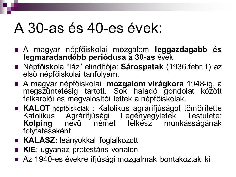 A 30-as és 40-es évek: A magyar népfőiskolai mozgalom leggazdagabb és legmaradandóbb periódusa a 30-as évek Népfőiskola láz elindítója: Sárospatak (1936.febr.1) az első népfőiskolai tanfolyam.