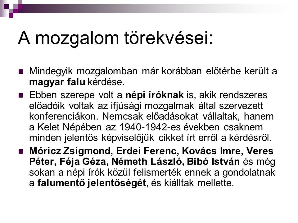 A mozgalom törekvései: Mindegyik mozgalomban már korábban előtérbe került a magyar falu kérdése. Ebben szerepe volt a népi íróknak is, akik rendszeres
