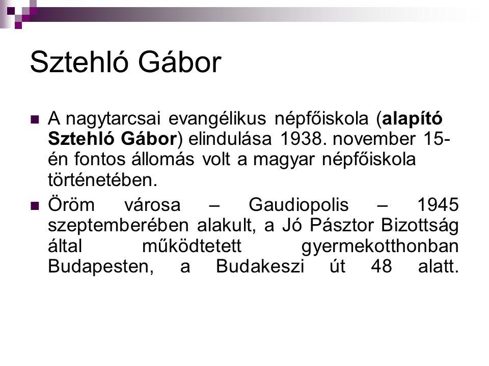 Sztehló Gábor A nagytarcsai evangélikus népfőiskola (alapító Sztehló Gábor) elindulása 1938. november 15- én fontos állomás volt a magyar népfőiskola