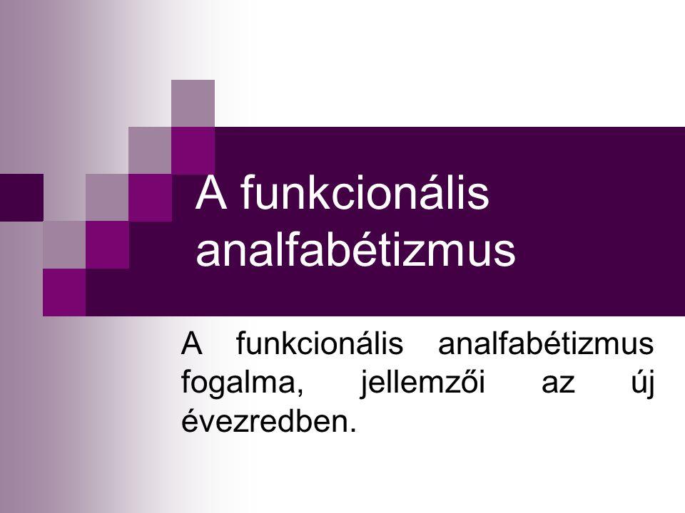 A funkcionális analfabétizmus A funkcionális analfabétizmus fogalma, jellemzői az új évezredben.