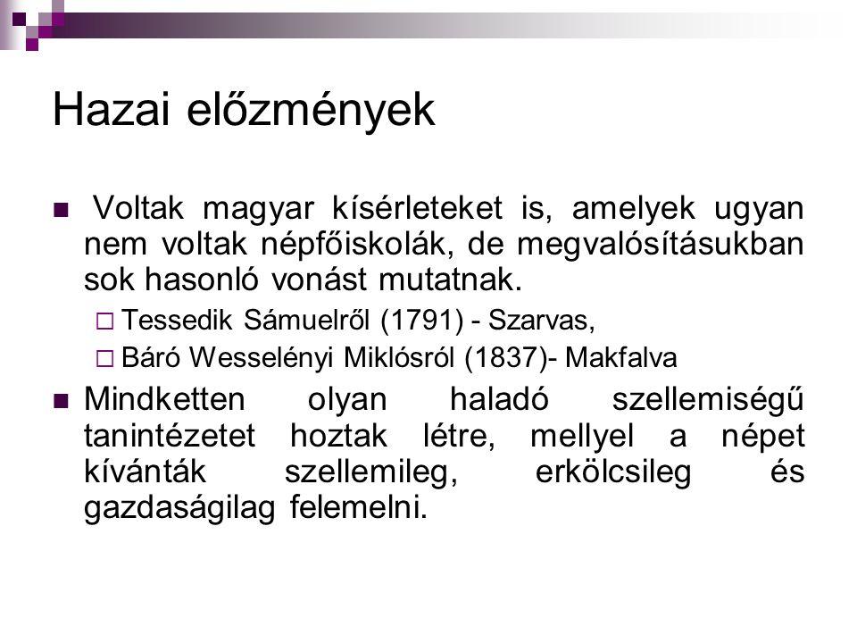 Hazai előzmények Voltak magyar kísérleteket is, amelyek ugyan nem voltak népfőiskolák, de megvalósításukban sok hasonló vonást mutatnak.  Tessedik Sá