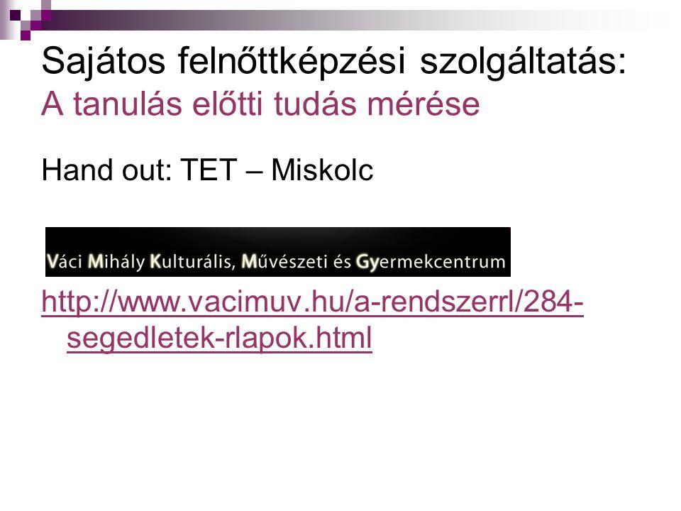 Sajátos felnőttképzési szolgáltatás: A tanulás előtti tudás mérése Hand out: TET – Miskolc http://www.vacimuv.hu/a-rendszerrl/284- segedletek-rlapok.h