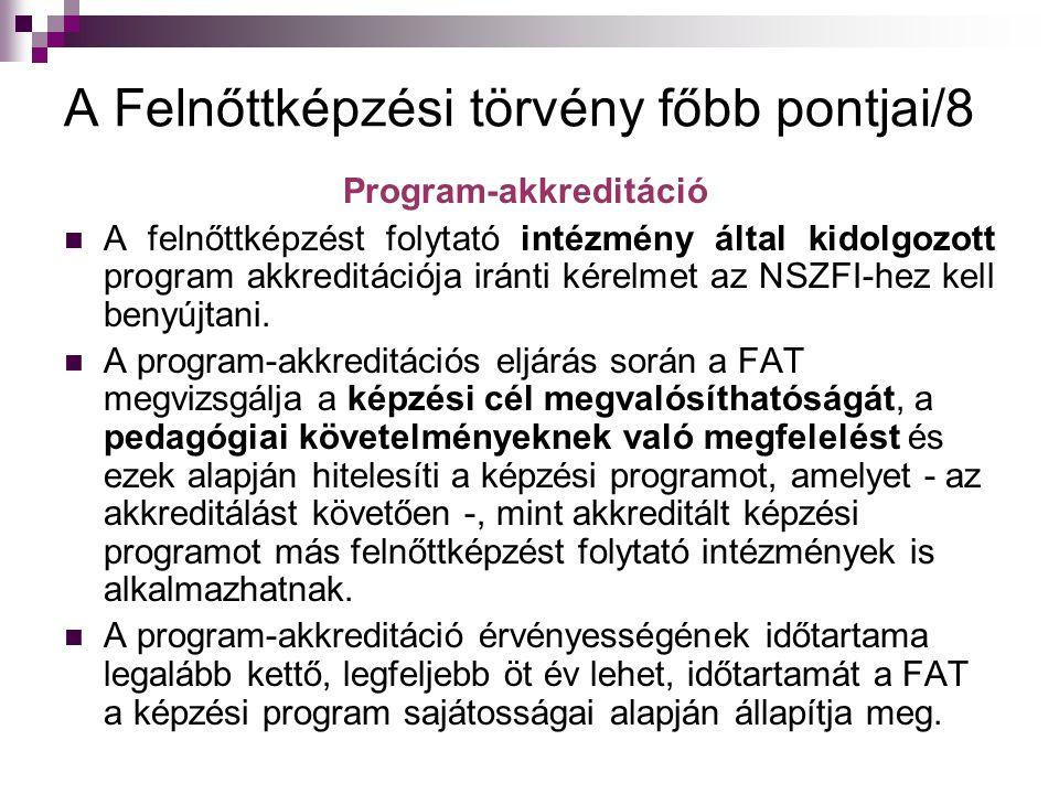 A Felnőttképzési törvény főbb pontjai/8 Program-akkreditáció A felnőttképzést folytató intézmény által kidolgozott program akkreditációja iránti kérel