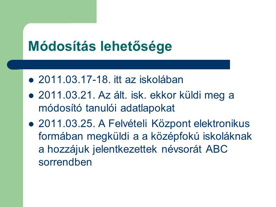 Módosítás lehetősége 2011.03.17-18. itt az iskolában 2011.03.21.