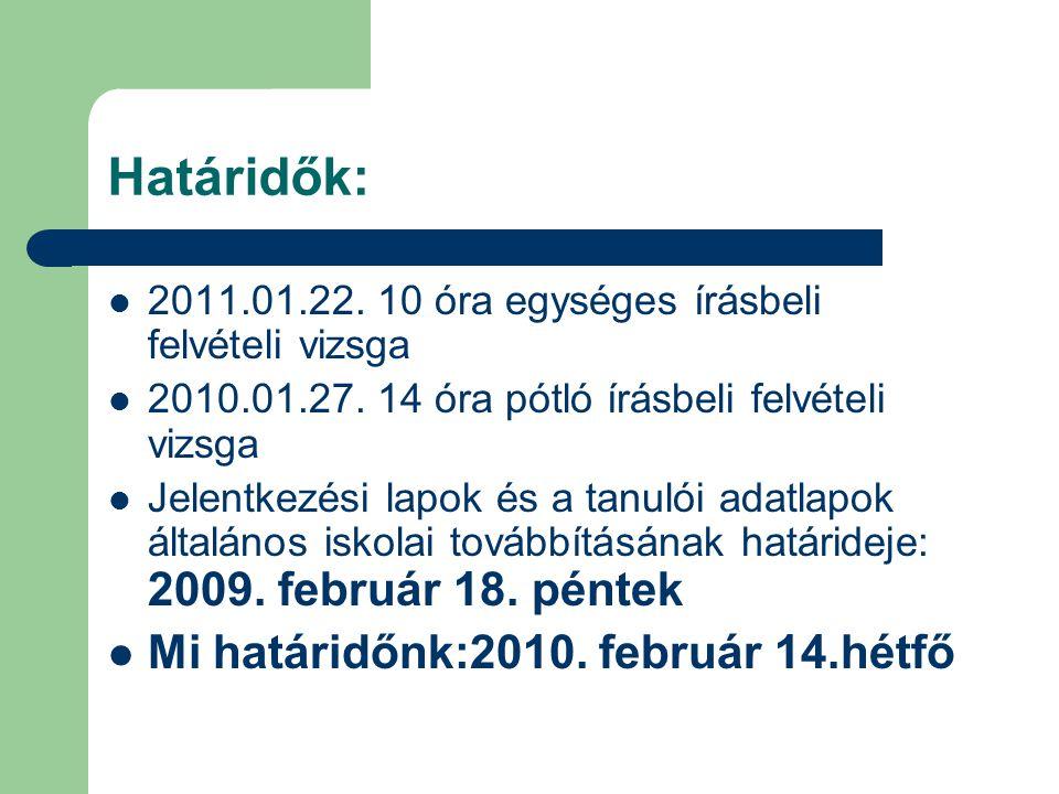 Határidők: 2011.01.22. 10 óra egységes írásbeli felvételi vizsga 2010.01.27.
