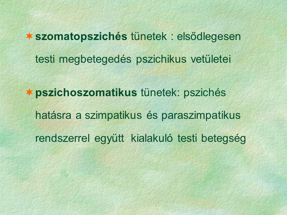  szomatopszichés tünetek : elsődlegesen testi megbetegedés pszichikus vetületei  pszichoszomatikus tünetek: pszichés hatásra a szimpatikus és parasz