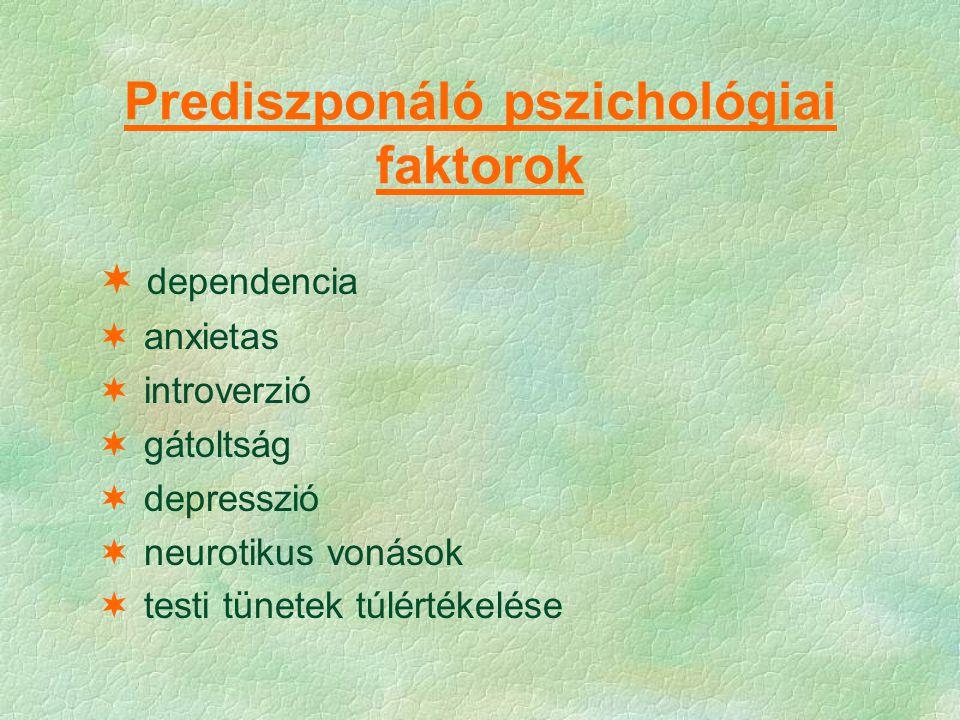 Prediszponáló pszichológiai faktorok  dependencia  anxietas  introverzió  gátoltság  depresszió  neurotikus vonások  testi tünetek túlértékelés